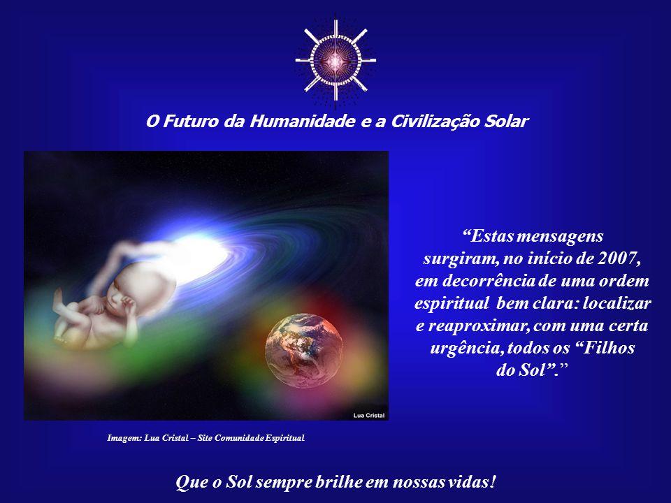 Que o Sol sempre brilhe em nossas vidas! Imagem: Planeta transmutando - Delluca No momento, a maior missão espiritual da Hu- manidade é salvar o plane