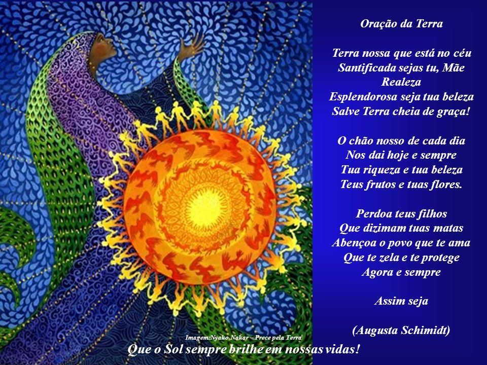 Que o Sol sempre brilhe em nossas vidas! A Mãe Terra jamais esta- beleceu distinções entre os seus filhos. Estas foram geradas pela própria Huma- nida