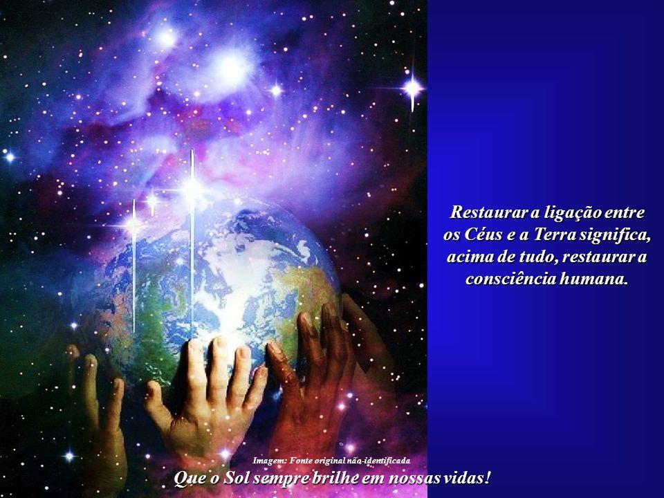 Que o Sol sempre brilhe em nossas vidas! A Consciência Solar será o fundamento da espiritualidade do Ter- ceiro Milênio. Imagem: Fonte original não-id
