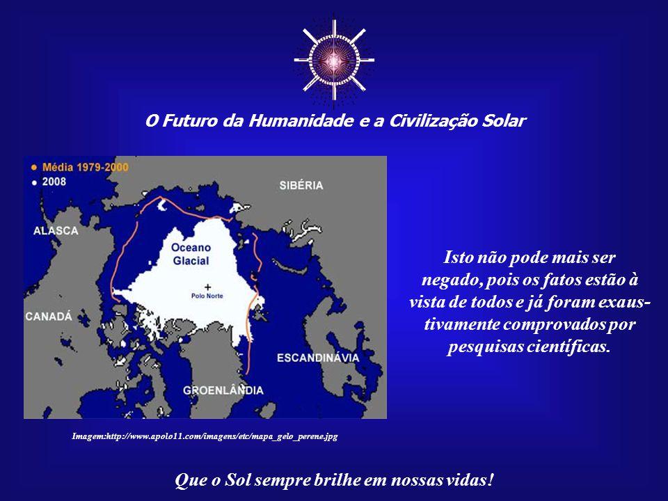 ☼ O Futuro da Humanidade e a Civilização Solar Que o Sol sempre brilhe em nossas vidas! Estamos nos aproximando, co- mo civilização, da hora da verda-