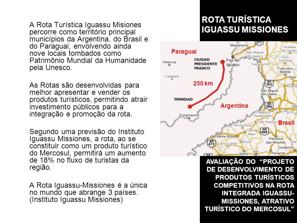 ROTA TURÍSTICA IGUASSU MISSIONES 250 km Paraguai Brasil Argentina A Rota Turística Iguassu Misiones percorre como território principal municípios da Argentina, do Brasil e do Paraguai, envolvendo ainda nove locais tombados como Patrimônio Mundial da Humanidade pela Unesco.