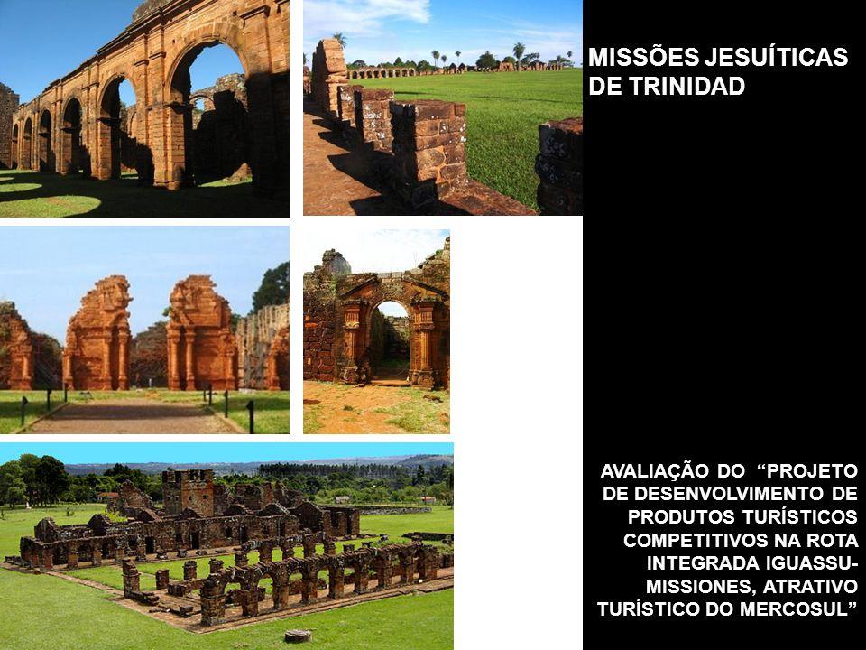 MISSÕES JESUÍTICAS DE TRINIDAD AVALIAÇÃO DO PROJETO DE DESENVOLVIMENTO DE PRODUTOS TURÍSTICOS COMPETITIVOS NA ROTA INTEGRADA IGUASSU- MISSIONES, ATRATIVO TURÍSTICO DO MERCOSUL