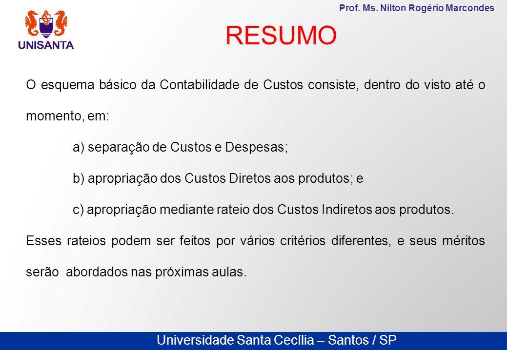 Universidade Santa Cecília – Santos / SP Prof. Ms. Nilton Rogério Marcondes RESUMO O esquema básico da Contabilidade de Custos consiste, dentro do vis