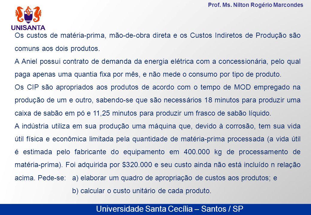 Universidade Santa Cecília – Santos / SP Prof. Ms. Nilton Rogério Marcondes Os custos de matéria-prima, mão-de-obra direta e os Custos Indiretos de Pr