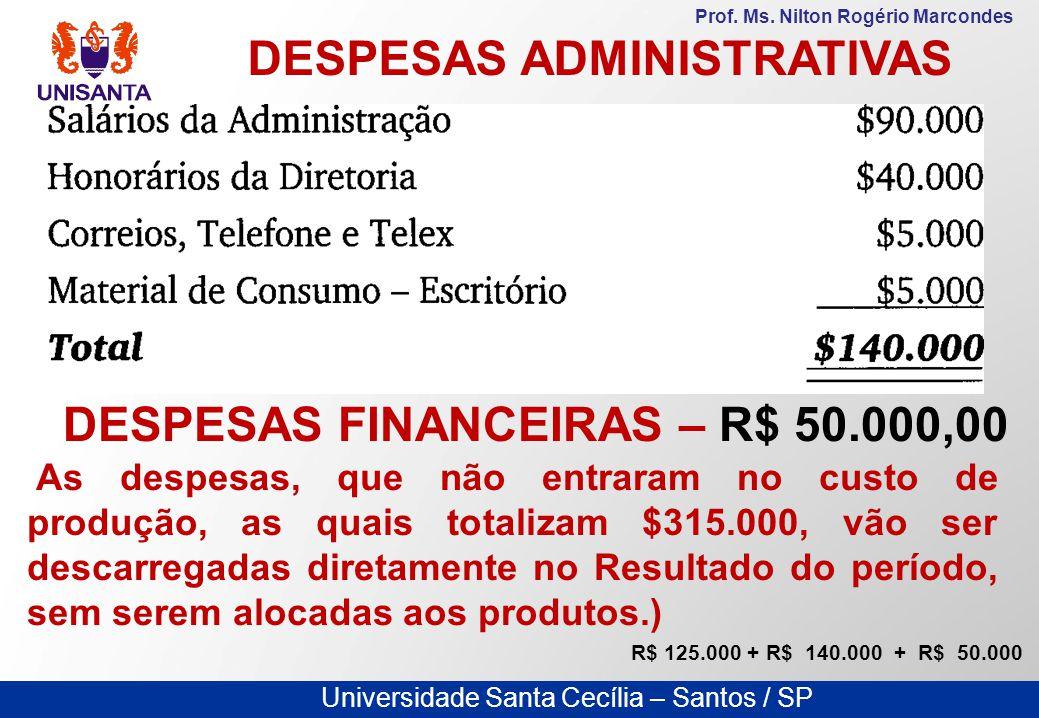 Universidade Santa Cecília – Santos / SP Prof. Ms. Nilton Rogério Marcondes DESPESAS ADMINISTRATIVAS DESPESAS FINANCEIRAS – R$ 50.000,00 As despesas,