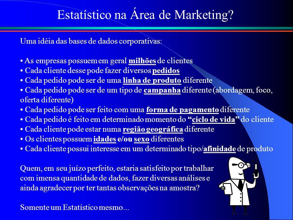 Estatístico na Área de Marketing? Uma idéia das bases de dados corporativas: As empresas possuem em geral milhões de clientes Cada cliente desse pode