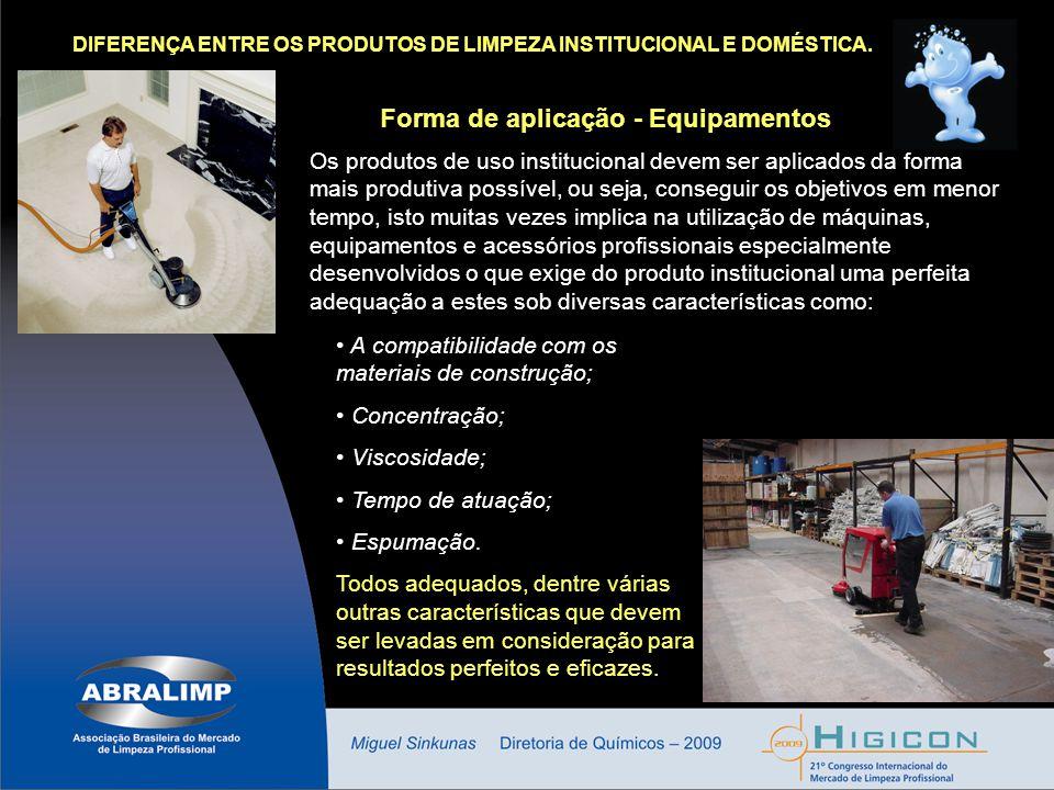 DIFERENÇA ENTRE OS PRODUTOS DE LIMPEZA INSTITUCIONAL E DOMÉSTICA. Forma de aplicação - Equipamentos Os produtos de uso institucional devem ser aplicad