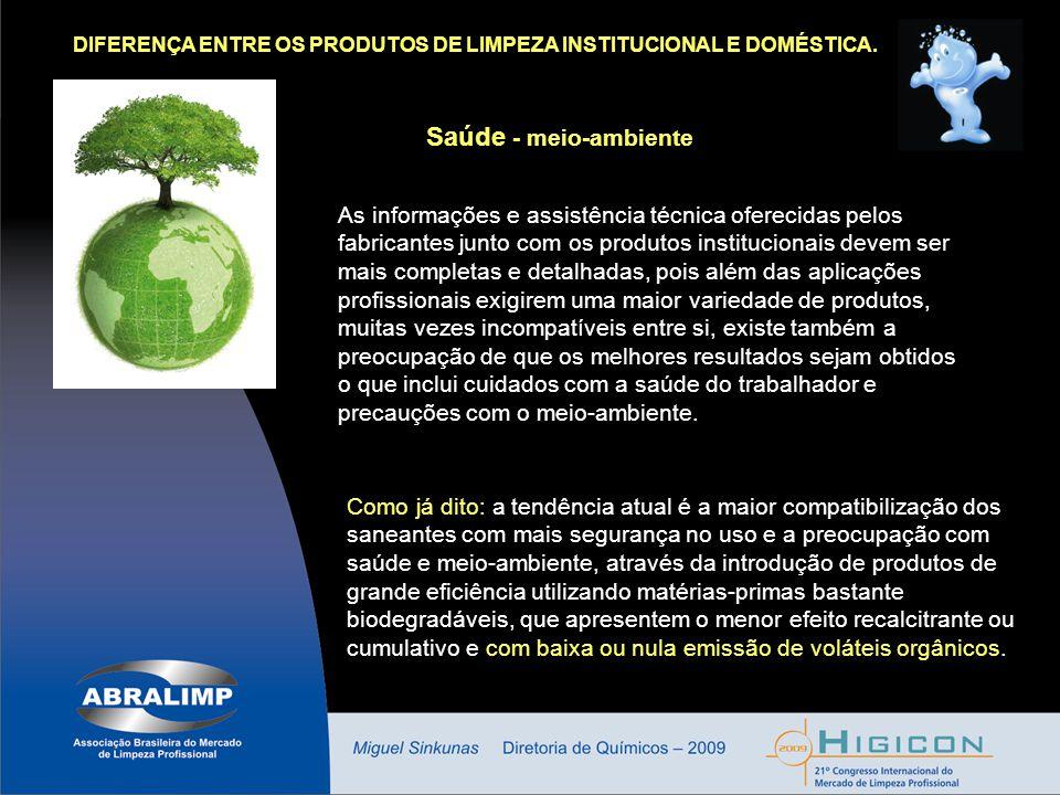 DIFERENÇA ENTRE OS PRODUTOS DE LIMPEZA INSTITUCIONAL E DOMÉSTICA. Saúde - meio-ambiente As informações e assistência técnica oferecidas pelos fabrican