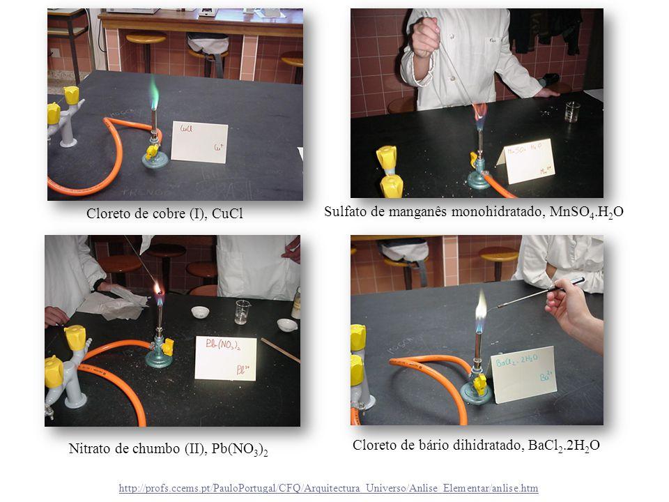 Nitrato de chumbo (II), Pb(NO 3 ) 2 Cloreto de bário dihidratado, BaCl 2.2H 2 O Cloreto de cobre (I), CuCl Sulfato de manganês monohidratado, MnSO 4.H
