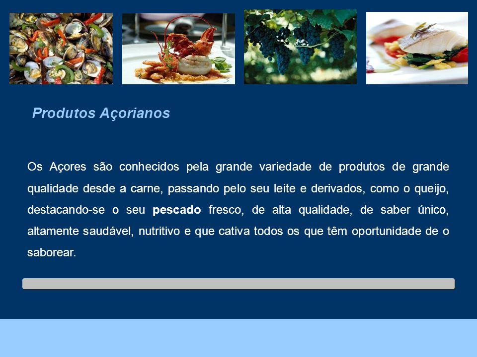 Foto: João Melo – Direcção Regional do Ambiente. Produtos Açorianos Os Açores são conhecidos pela grande variedade de produtos de grande qualidade des