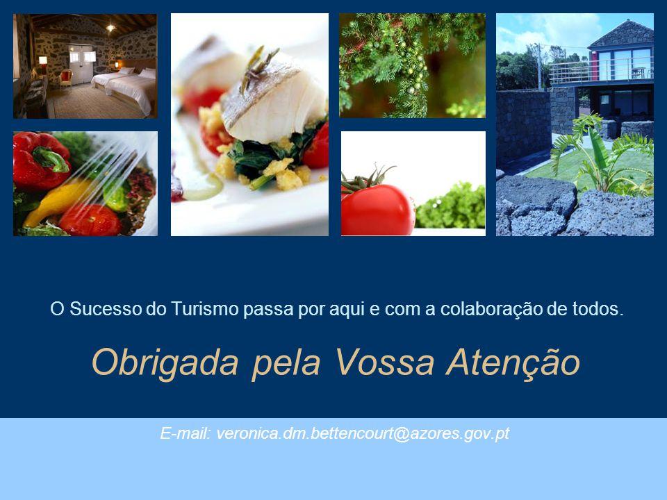 O Sucesso do Turismo passa por aqui e com a colaboração de todos. Obrigada pela Vossa Atenção E-mail: veronica.dm.bettencourt@azores.gov.pt