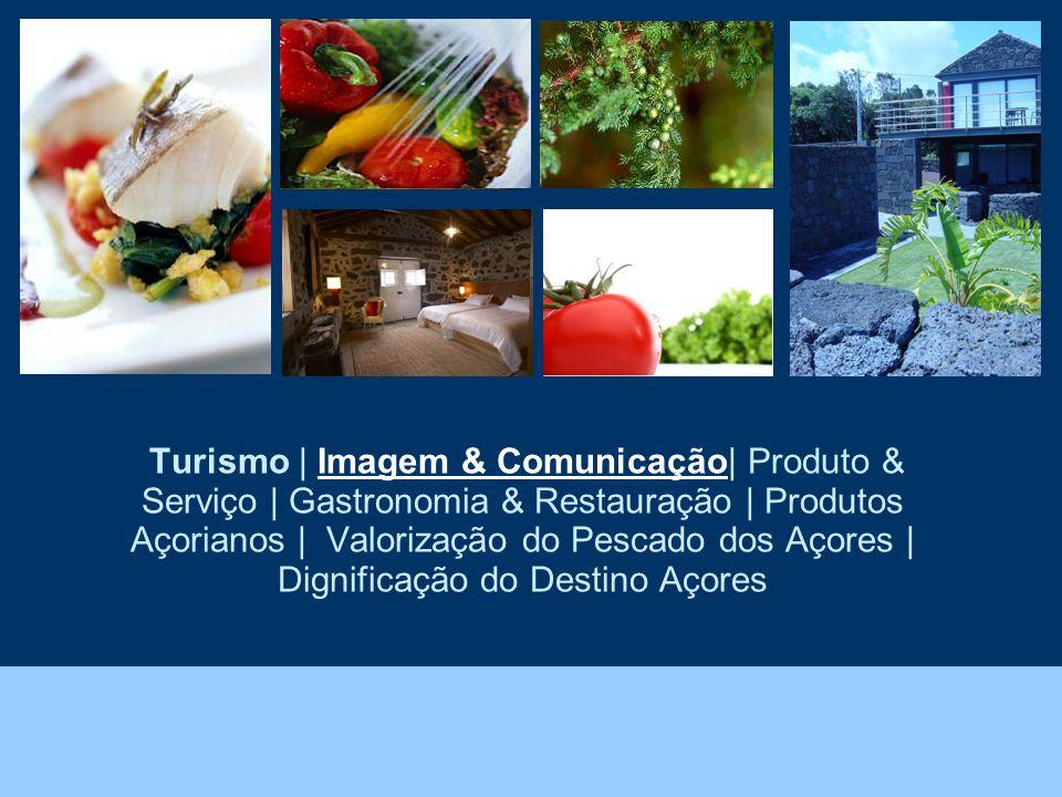 Turismo | Imagem & Comunicação| Produto & Serviço | Gastronomia & Restauração | Produtos Açorianos | Valorização do Pescado dos Açores | Dignificação