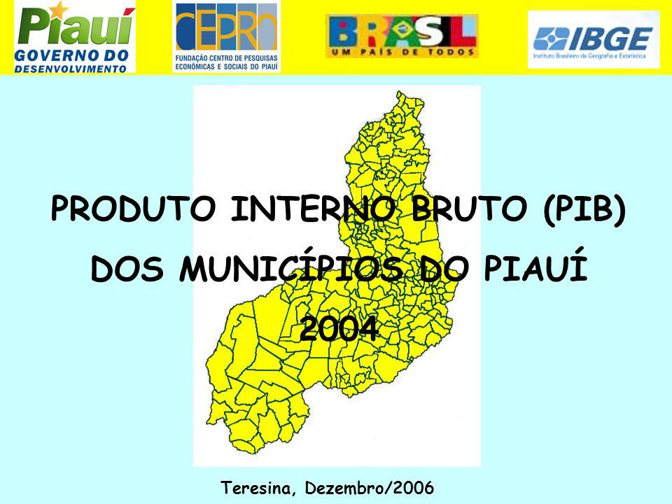 PRODUTO INTERNO BRUTO (PIB) DOS MUNICÍPIOS DO PIAUÍ 2004 Teresina, Dezembro/2006