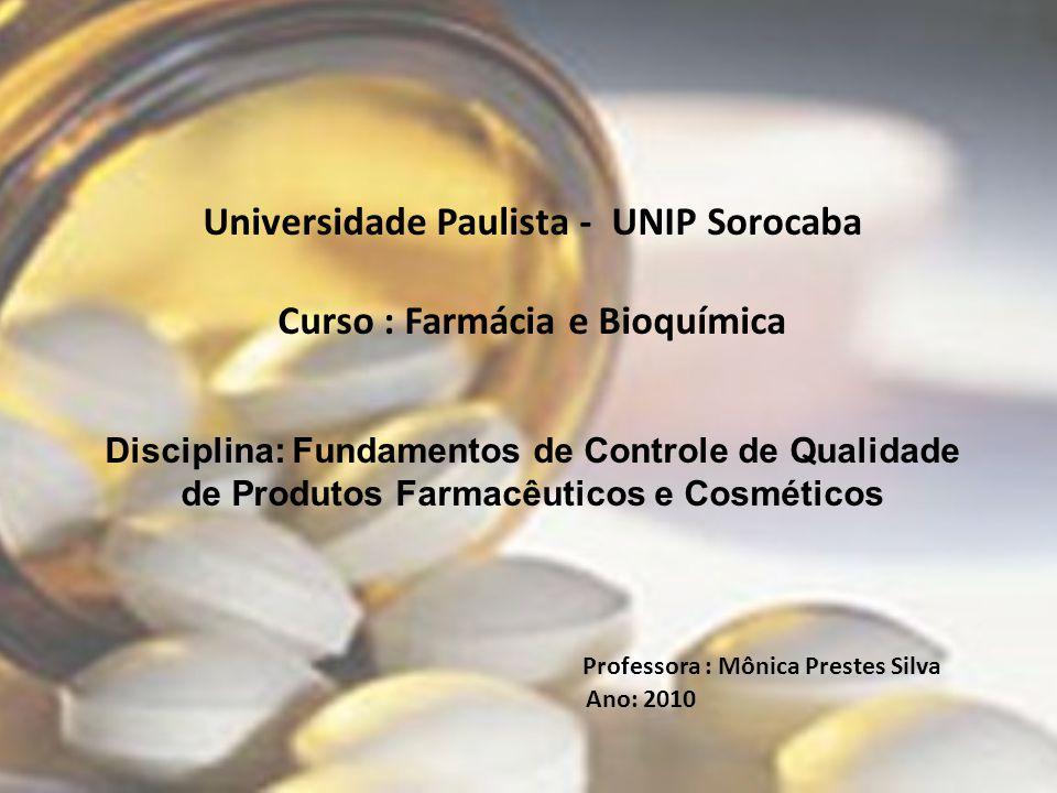 Universidade Paulista - UNIP Sorocaba Curso : Farmácia e Bioquímica Disciplina: Fundamentos de Controle de Qualidade de Produtos Farmacêuticos e Cosmé