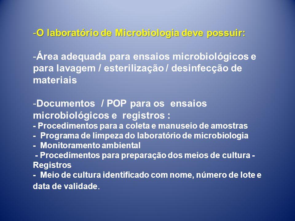 -O laboratório de Microbiologia deve possuir: -Área adequada para ensaios microbiológicos e para lavagem / esterilização / desinfecção de materiais -D