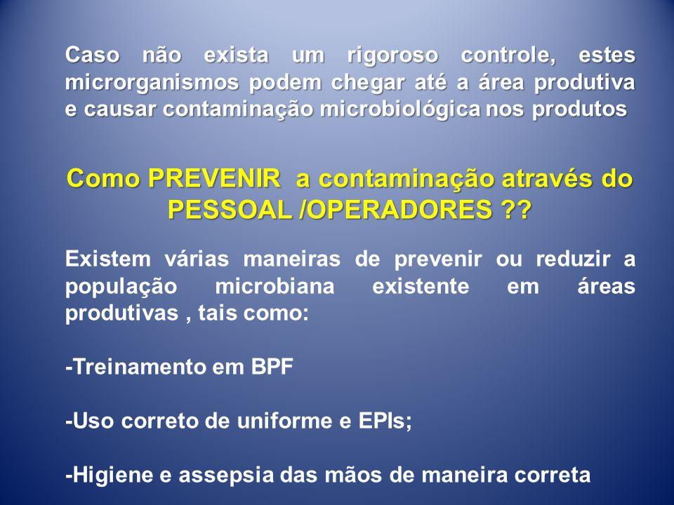 Caso não exista um rigoroso controle, estes microrganismos podem chegar até a área produtiva e causar contaminação microbiológica nos produtos Como PR