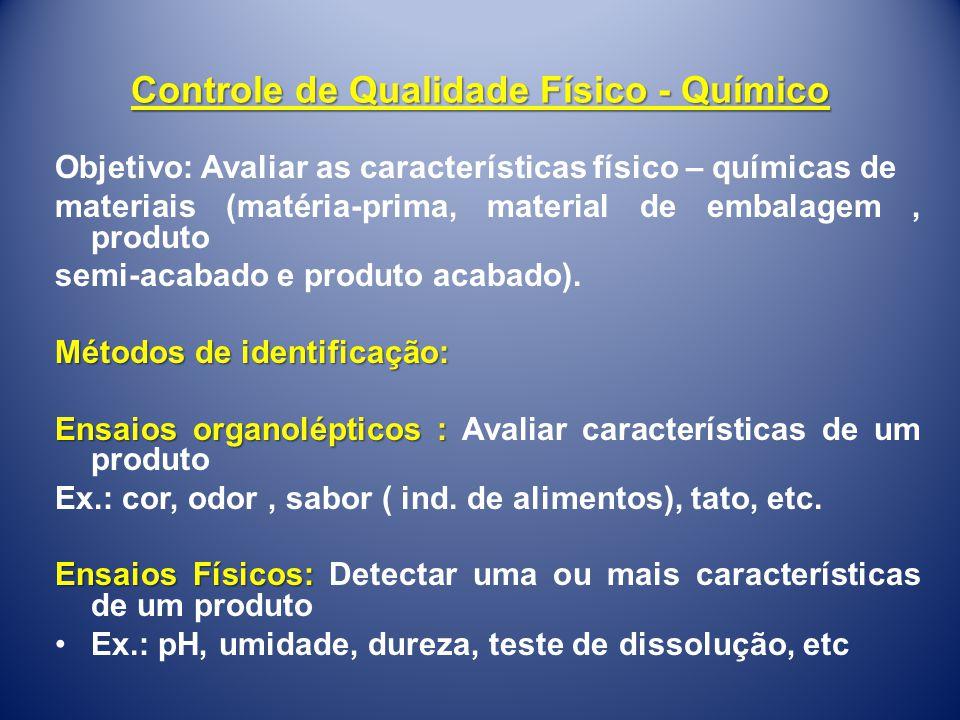 Controle de Qualidade Físico - Químico Objetivo: Avaliar as características físico – químicas de materiais (matéria-prima, material de embalagem, prod