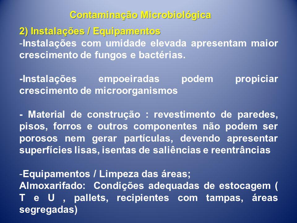 2) Instalações / Equipamentos -Instalações com umidade elevada apresentam maior crescimento de fungos e bactérias. -Instalações empoeiradas podem prop