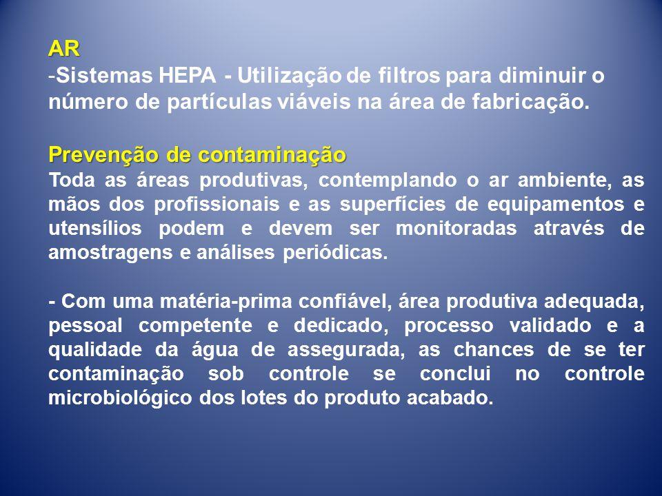 AR -Sistemas HEPA - Utilização de filtros para diminuir o número de partículas viáveis na área de fabricação. Prevenção de contaminação Toda as áreas