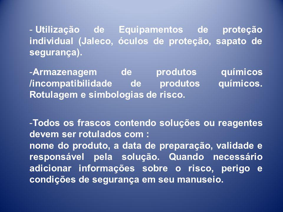 - Utilização de Equipamentos de proteção individual (Jaleco, óculos de proteção, sapato de segurança). -Armazenagem de produtos químicos /incompatibil