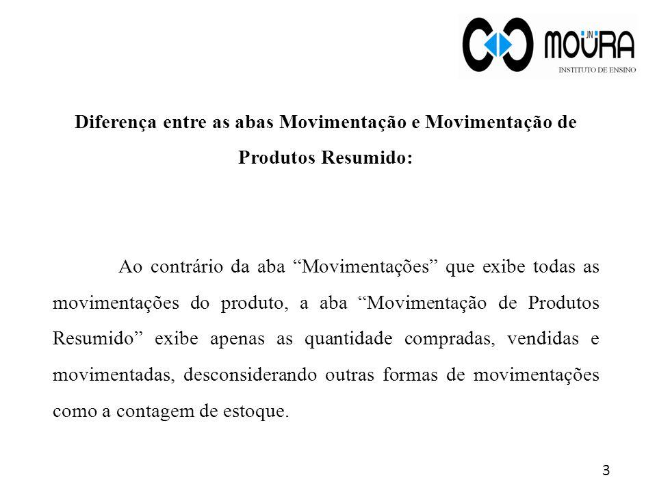 Para acessar a Relação de Movimentação de Produtos: Módulo Compras > Menu Estoque > Submenu Movimentação > Tela Relação de Movimentação de Produtos.