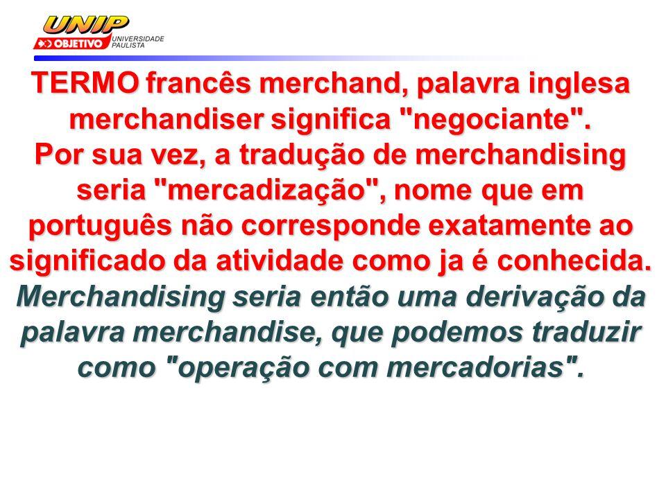 TERMO francês merchand, palavra inglesa merchandiser significa
