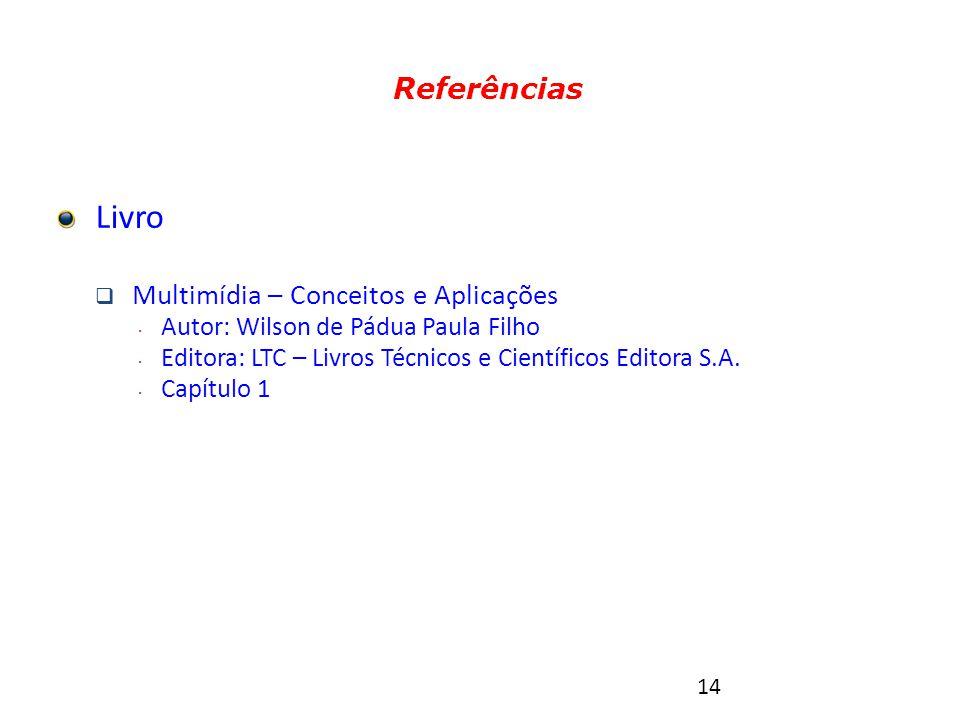 14 Referências Livro  Multimídia – Conceitos e Aplicações  Autor: Wilson de Pádua Paula Filho  Editora: LTC – Livros Técnicos e Científicos Editora S.A.