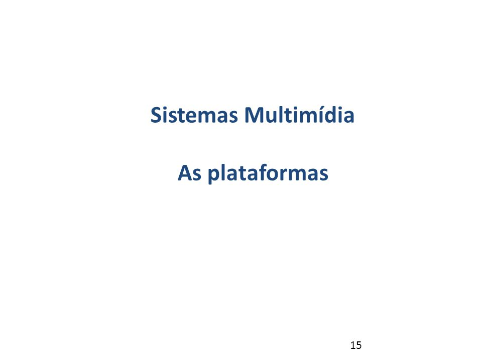 15 Sistemas Multimídia As plataformas