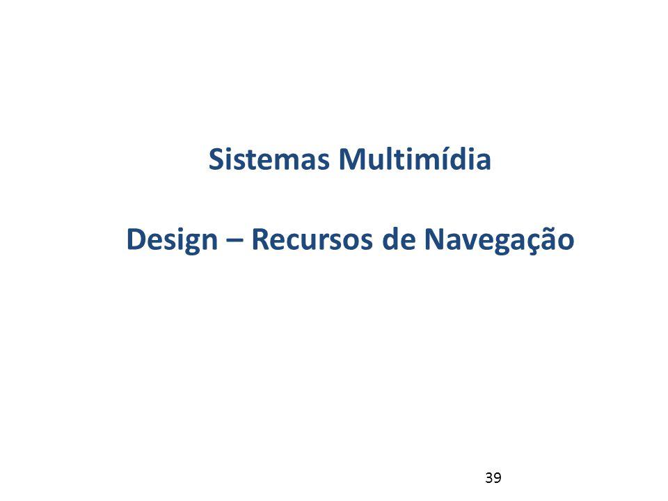 39 Revisão – NP1 Sistemas Multimídia Design – Recursos de Navegação