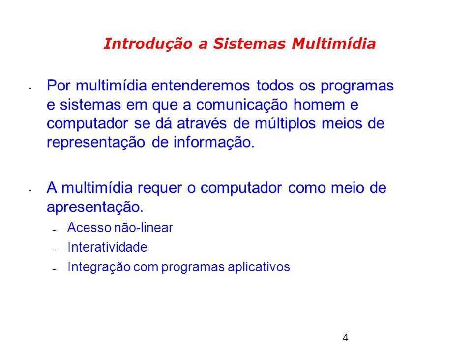 4 Por multimídia entenderemos todos os programas e sistemas em que a comunicação homem e computador se dá através de múltiplos meios de representação de informação.