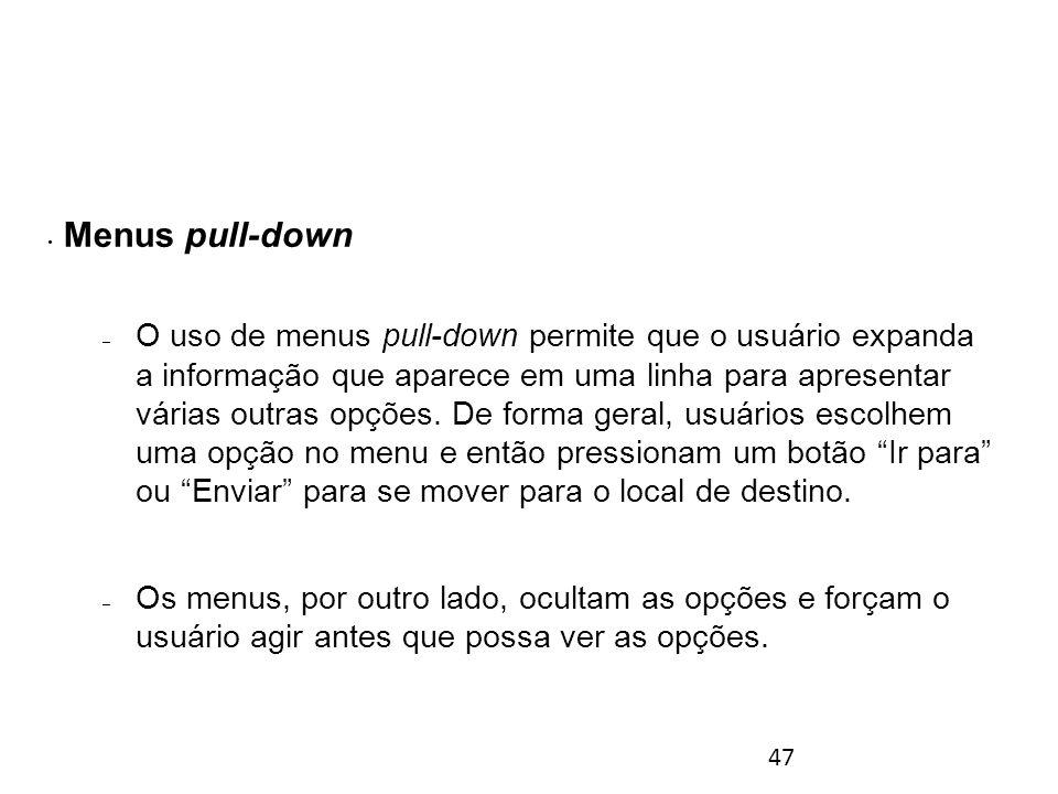 47 Menus pull-down – O uso de menus pull-down permite que o usuário expanda a informação que aparece em uma linha para apresentar várias outras opções.
