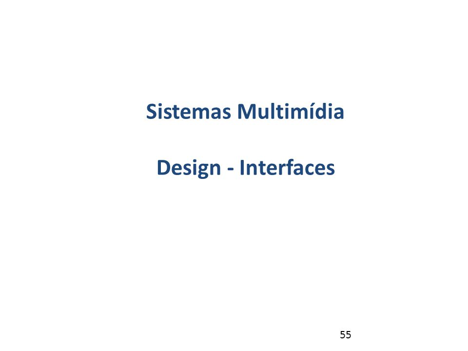 55 Revisão – NP1 Sistemas Multimídia Design - Interfaces