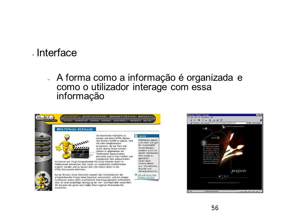 56 Interface – A forma como a informação é organizada e como o utilizador interage com essa informação Introdução