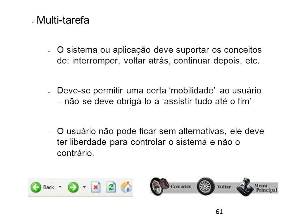 61 Multi-tarefa – O sistema ou aplicação deve suportar os conceitos de: interromper, voltar atrás, continuar depois, etc.