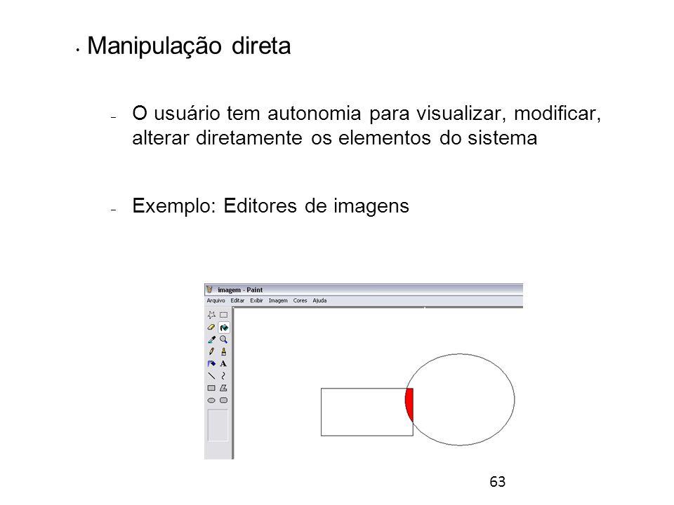 63 Manipulação direta – O usuário tem autonomia para visualizar, modificar, alterar diretamente os elementos do sistema – Exemplo: Editores de imagens