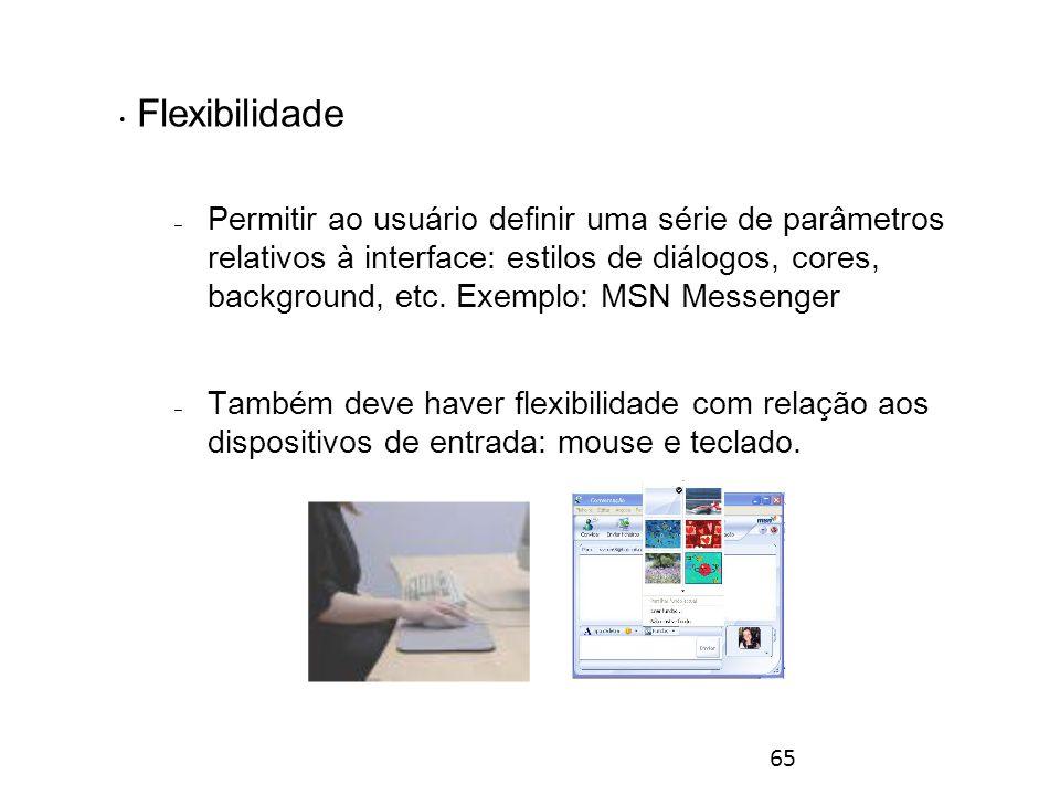 65 Flexibilidade – Permitir ao usuário definir uma série de parâmetros relativos à interface: estilos de diálogos, cores, background, etc.