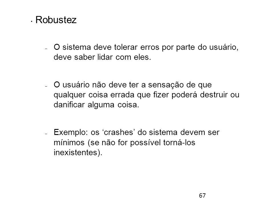 67 Robustez – O sistema deve tolerar erros por parte do usuário, deve saber lidar com eles.