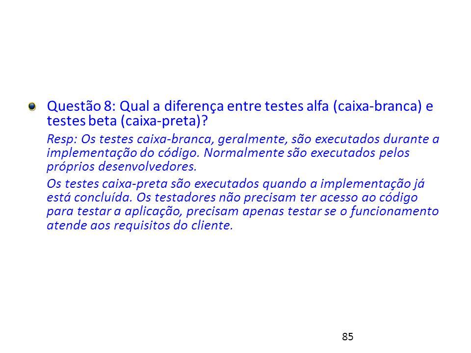 85 Exercício 1 - Resolução Questão 8: Qual a diferença entre testes alfa (caixa-branca) e testes beta (caixa-preta).