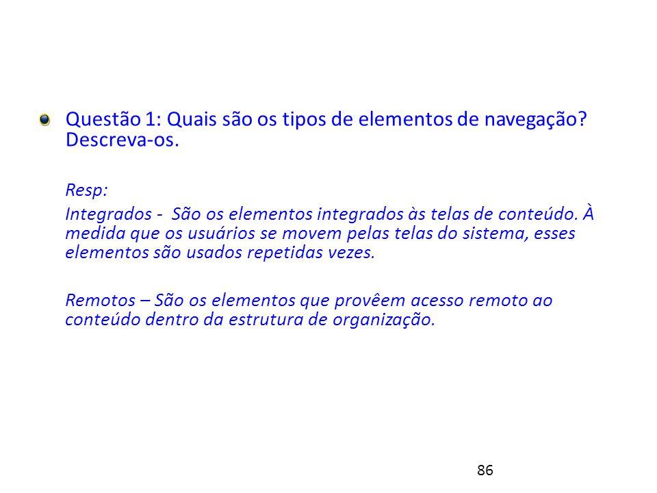 86 Exercício 2 - Resolução Questão 1: Quais são os tipos de elementos de navegação.