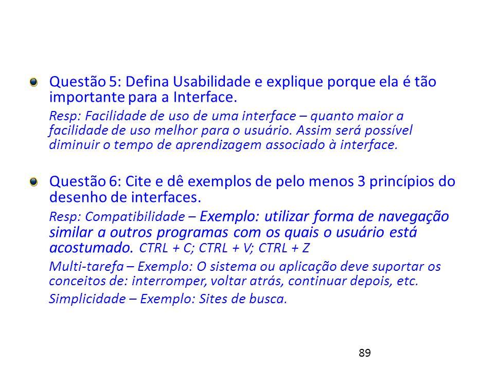 89 Exercício 2 - Resolução Questão 5: Defina Usabilidade e explique porque ela é tão importante para a Interface.