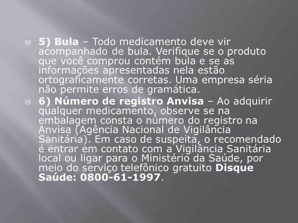  5) Bula – Todo medicamento deve vir acompanhado de bula. Verifique se o produto que você comprou contém bula e se as informações apresentadas nela e