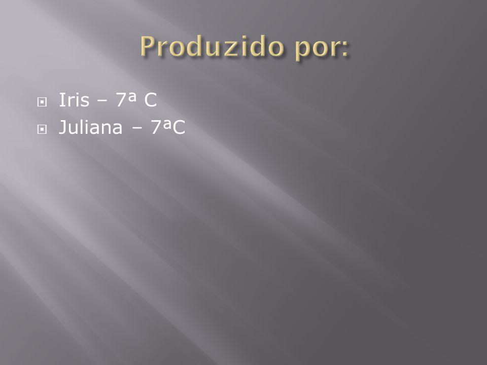  Iris – 7ª C  Juliana – 7ªC