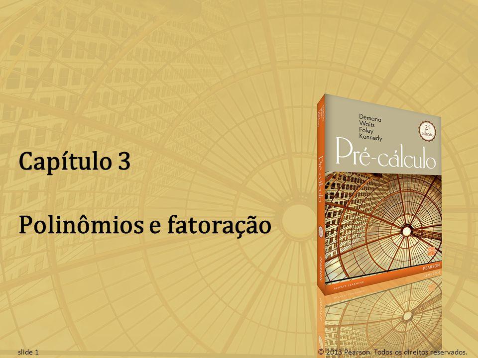 © 2013 Pearson. Todos os direitos reservados.slide 1 Capítulo 3 Polinômios e fatoração