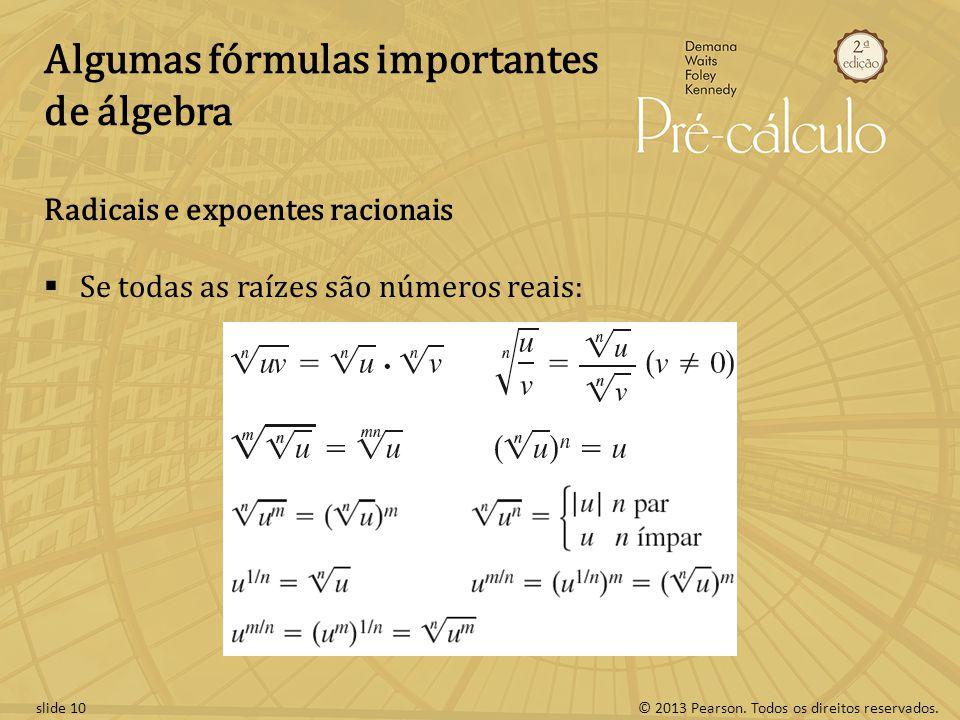 © 2013 Pearson. Todos os direitos reservados.slide 10 Algumas fórmulas importantes de álgebra Radicais e expoentes racionais  Se todas as raízes são