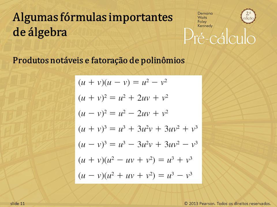 © 2013 Pearson. Todos os direitos reservados.slide 11 Algumas fórmulas importantes de álgebra Produtos notáveis e fatoração de polinômios