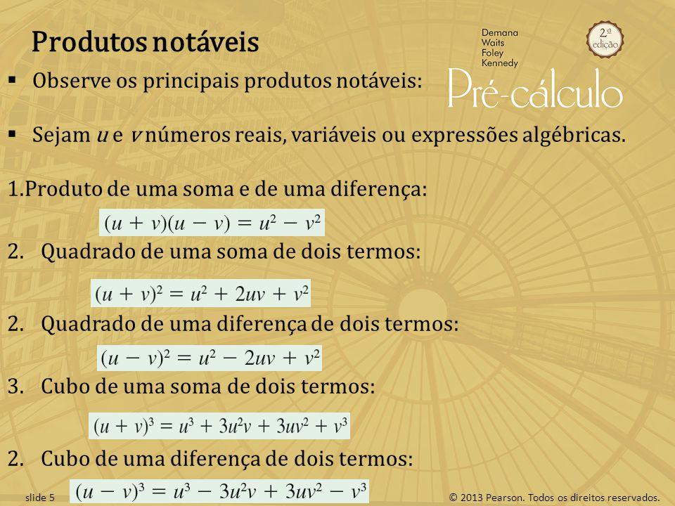 © 2013 Pearson. Todos os direitos reservados.slide 5 Produtos notáveis  Observe os principais produtos notáveis:  Sejam u e v números reais, variáve