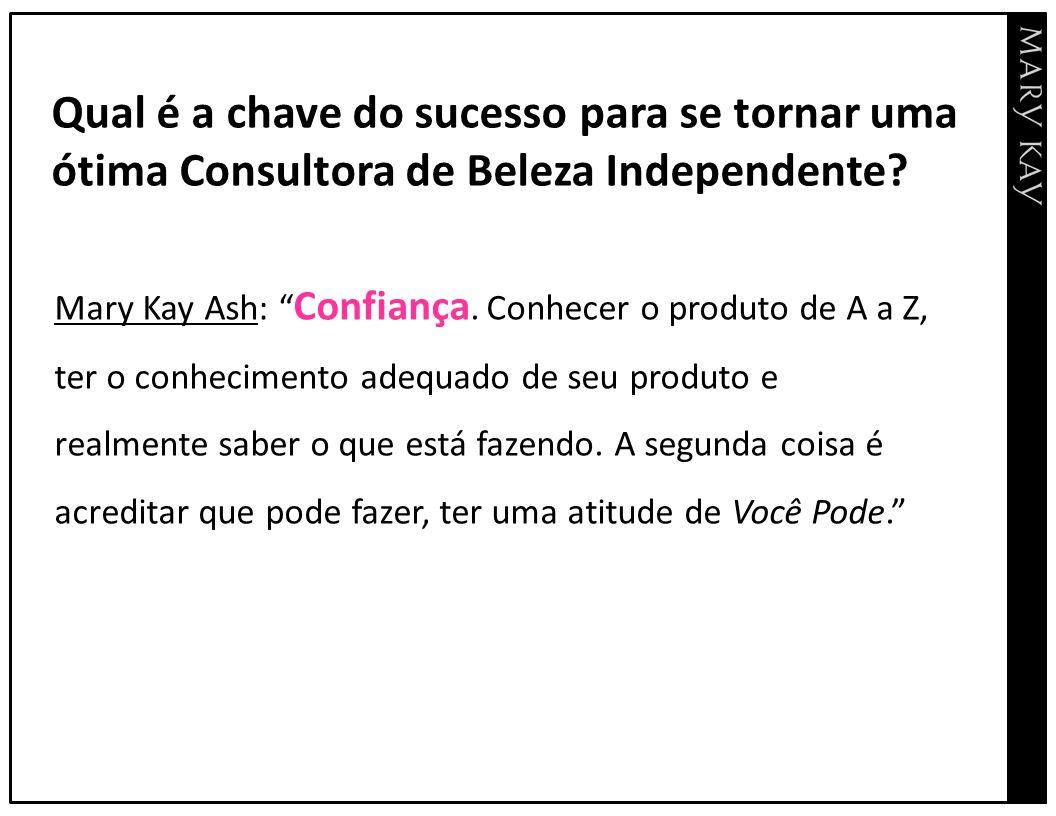 """Mary Kay Ash: """" Confiança. Conhecer o produto de A a Z, ter o conhecimento adequado de seu produto e realmente saber o que está fazendo. A segunda coi"""