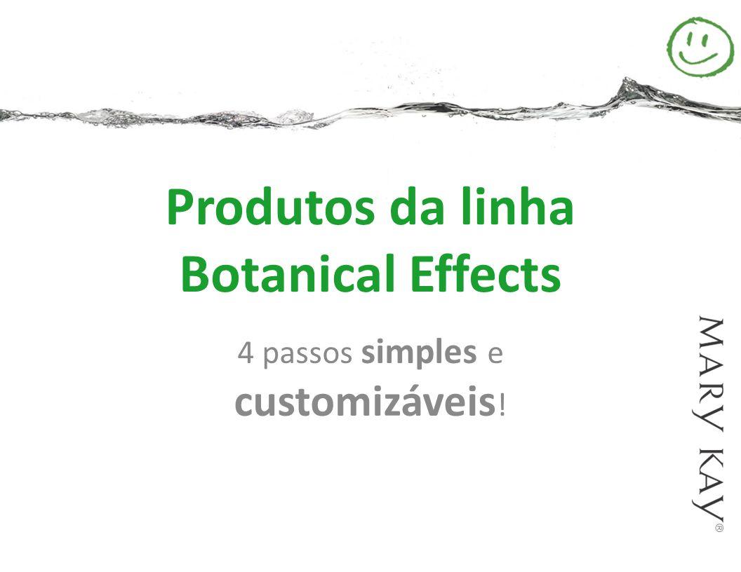 Produtos da linha Botanical Effects 4 passos simples e customizáveis !