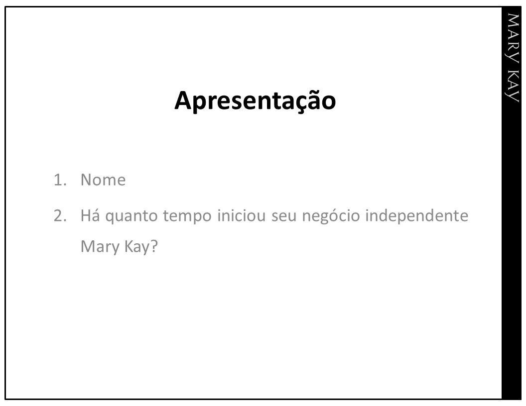 Apresentação 1.Nome 2.Há quanto tempo iniciou seu negócio independente Mary Kay?