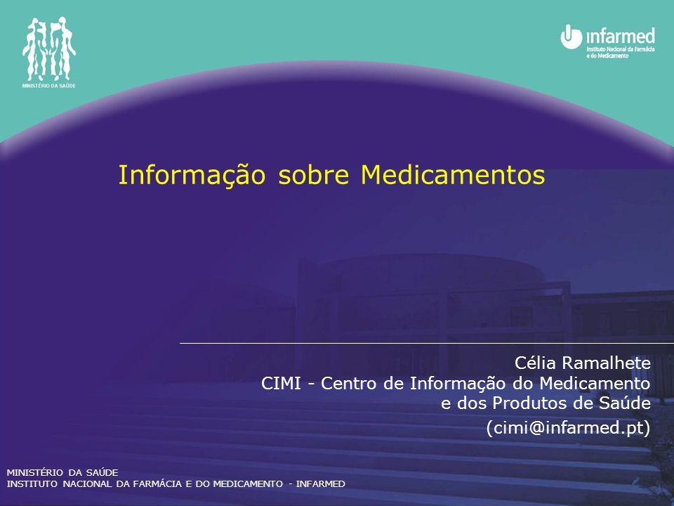 Informação sobre Medicamentos Célia Ramalhete CIMI - Centro de Informação do Medicamento e dos Produtos de Saúde (cimi@infarmed.pt) MINISTÉRIO DA SAÚD